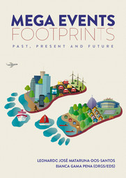 Mega events footprints : past, present and future = As pegadas dos megaeventos = Las huellas de los mega eventos / org. by Leonardo José Mataruna-dos-Santos... [et al.] | Mataruna-dos-Santos, Leonardo José