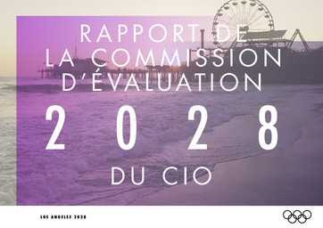 Rapport de la Commission d'évaluation du CIO : 2028 : Los Angeles 2028 / Comité International Olympique | International Olympic Committee. Evaluation Commission for the 2028 Summer Olympic Games