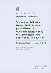 School sport following London 2012 : no more political football : third report of session 2013-14 / House of Commons, Education Committee | Great Britain. House of Commons. Education Committee