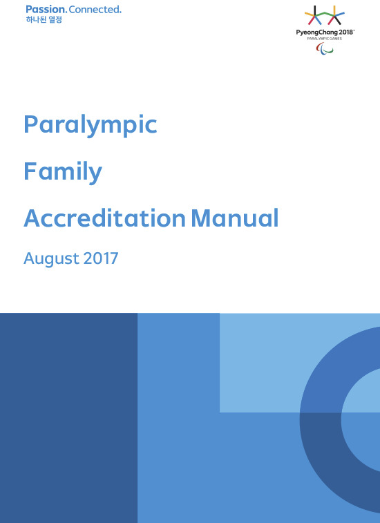 Paralympic family accreditation manual : PyeongChang 2018 / The PyeongChang Organising Committee for the XXIII Olympic Winter Games | Jeux olympiques d'hiver. Comité d'organisation. 23, 2018, PyeongChang