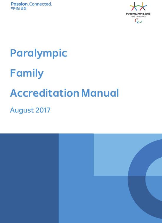 Paralympic family accreditation manual : PyeongChang 2018 / The PyeongChang Organising Committee for the XXIII Olympic Winter Games | Olympic Winter Games. Organizing Committee. 23, 2018, PyeongChang