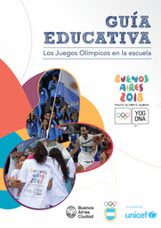 Guía educativa : los Juegos Olímpicos en la escuela / Ministerio de Modernización, Innovación, y Tecnología, Comité Organizador Juegos Olímpicos de la Juventud Buenos Aires 2018 | Jeux olympiques de la jeunesse d'été. Comité d'organisation. (3, Buenos Aires, 2018)