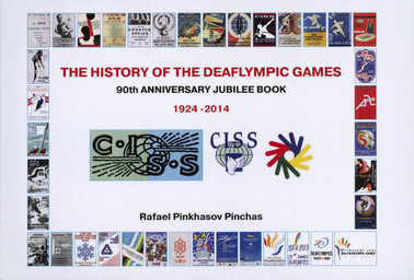 The history of the Deaflympic Games : 90th anniversary book : 1924-2014 / Rafael Pinkhasov Pinchas   Pinchas, Rafael Pinkhasov
