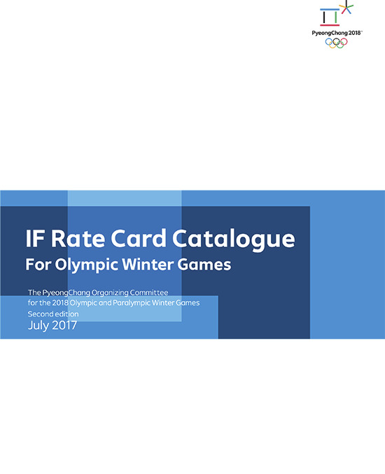 IF rate card catalogue for Olympic Winter Games : PyeongChang 2018 / The PyeongChang Organising Committee for the 2018 Olympic and Paralympic Winter Games | Jeux olympiques d'hiver. Comité d'organisation. (23, 2018, PyeongChang)