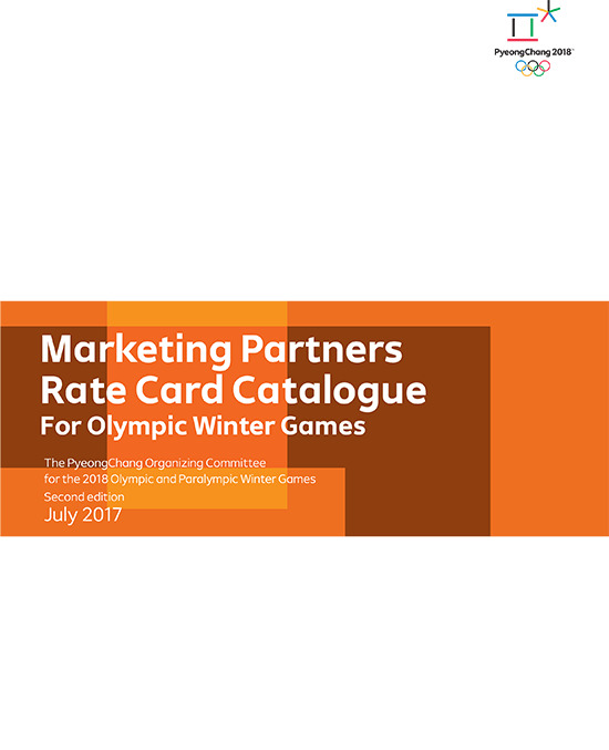 Marketing partners rate card catalogue for Olympic Winter Games : PyeongChang 2018 / The PyeongChang Organising Committee for the 2018 Olympic and Paralympic Winter Games | Jeux olympiques d'hiver. Comité d'organisation. 23, 2018, PyeongChang