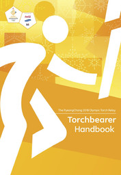 Torchbearer handbook : the PyeongChang 2018 Olympic torch relay / The PyeongChang Organising Committee for the 2018 Olympic and Paralympic Winter Games | Jeux olympiques d'hiver. Comité d'organisation. (23, 2018, PyeongChang)