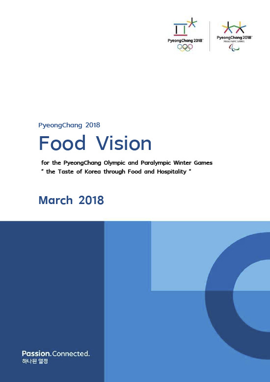 "Food vision for the PyeongChang Olympic and Paralympic Winter Games : ""the taste of Korea through food and hospitality"" / The PyeongChang Organising Committee for the 2018 Olympic and Paralympic Winter Games 