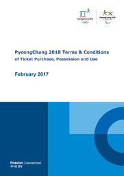 PyeongChang 2018 terms & conditions of ticket purchase, possession and use / The PyeongChang Organising Committee for the 2018 Olympic and Paralympic Winter Games | Jeux olympiques d'hiver. Comité d'organisation. 23, 2018, PyeongChang