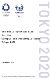 The basic spectrum plan for the Olympic and Paralympic Games Tokyo 2020 / The Tokyo Organising Committee of the Olympic and Paralympic Games | Summer Olympic Games. Organizing Committee. 32, 2020, Tokyo