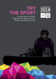 Try the sport : a unique sports initiation programme at Lillehammer 2016 Winter Youth Olympic Games / Lillehammer Youth Olympic Games Organizing Committee | Winter Youth Olympic Games. Organizing Committee. 2, 2016, Lillehammer