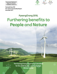 Furthering benefits to people and nature : PyeongChang 2018 pre-Games sustainability report / The PyeongChang Organising Committee for the 2018 Olympic and Paralympic Winter Games | Jeux olympiques d'hiver. Comité d'organisation. (23, 2018, PyeongChang)