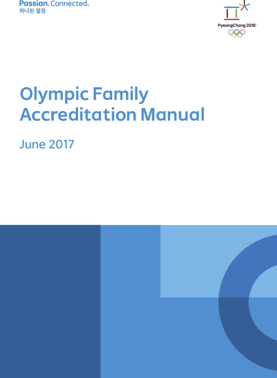 Olympic Family accreditation manual : PyeongChang 2018 / The PyeongChang Organizing Committee for the 2018 Olympic and Paralympic Winter Games | Jeux olympiques d'hiver. Comité d'organisation. 23, 2018, PyeongChang