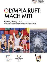 Olympia ruft : Mach mit ! : PyeongChang 2018 Unterrichtsmaterialien Primarstufe / Hrsg. Deutsche Olympische Akademie   Knoch, Tobias