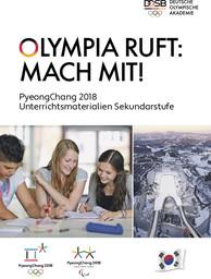 Olympia ruft : Mach mit ! : PyeongChang 2018 Unterrichtsmaterialien Sekundarstufe / Hrsg. Deutsche Olympische Akademie | Knoch, Tobias