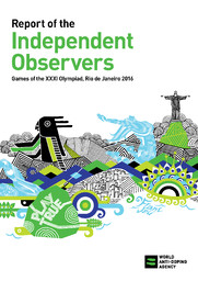 Report of the independant observers : Games of the XXXI Olympiad, Rio de Janeiro 2016 / World Anti-Doping Agency | World Anti-Doping Agency
