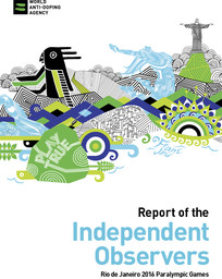 Report of the independant observers : Rio de Janeiro 2016 Paralympic Games / World Anti-Doping Agency | World Anti-Doping Agency