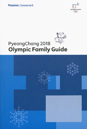 Olympic family guide : PyeongChang 2018 / The PyeongChang Organizing Committee for the 2018 Olympic & Paralympic Winter Games | Jeux olympiques d'hiver. Comité d'organisation. 23, 2018, PyeongChang