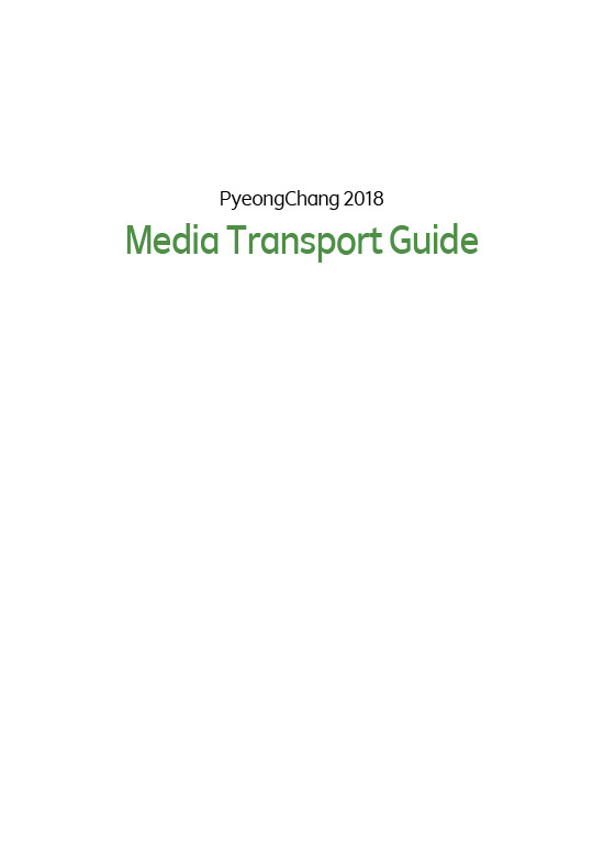 Media transport guide : PyeongChang 2018 / The PyeongChang Organising Committee for the 2018 Olympic and Paralympic Winter Games | Jeux olympiques d'hiver. Comité d'organisation. 23, 2018, PyeongChang