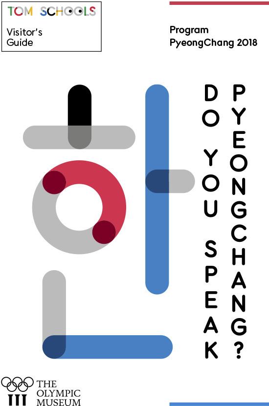 Do you speak PyeongChang ? : program PyeongChang 2018 : visitor's guide / The Olympic Museum, Cultural and Educational Programmes Unit | Musée olympique (Lausanne). Unité programmes culturels et éducatifs