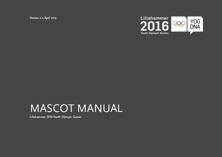Mascot manual : Lillehammer 2016 Youth Olympic Games / Lillehammer Youth Olympic Games Organising Committee   Winter Youth Olympic Games. Organizing Committee. 2, 2016, Lillehammer