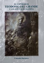 El emperador Teodosio I el Grande y los Juegos de Olimpia / Conrado Durántez   Durántez Corral, Conrado