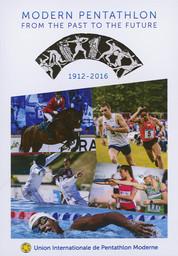 Modern pentathlon : from the past to the future : 1912-2016 / Union Internationale de Pentathlon Moderne | Schormann, Klaus