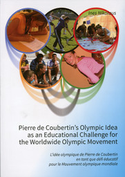 Pierre de Coubertin's Olympic idea as an educational challenge for the woldwide Olympic Movement : a historical review and systematic analysis of Olympic education programmes for schools by host cities of the Olympic Games and international institutions / Ines Nikolaus | Nikolaus, Ines