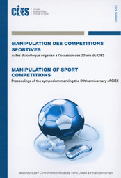 Manipulation des compétitions sportives : actes du colloque organisé à l'occasion des 20 ans du CIES, Neuchâtel, 20 janvier 2016 = Manipulation of sports competitions : proceedings of the symposium marking the 20th anniversary of CIES, Neuchâtel, 20th January 2016 / textes réunis par Denis Oswald... [et al.] | Oswald, Denis