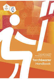 Torchbearer handbook : PyeongChang 2018 Paralympic torch relay / The PyeongChang Organizing Committee for the 2018 Olympic & Paralympic Winter Games | Jeux olympiques d'hiver. Comité d'organisation. 23, 2018, PyeongChang