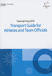 Transport guide for athletes and team officials : PyeongChang 2018 / The PyeongChang Organising Committee for the XXIII Olympic Winter Games | Jeux olympiques d'hiver. Comité d'organisation. 23, 2018, PyeongChang