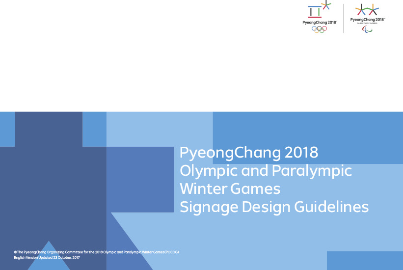 Signage design guidelines : The Olympic and Paralympic Winter Games PyeongChang 2018 / The PyeongChang Organizing Committee for the 2018 Olympic & Paralympic Winter Games | Jeux olympiques d'hiver. Comité d'organisation. 23, 2018, PyeongChang