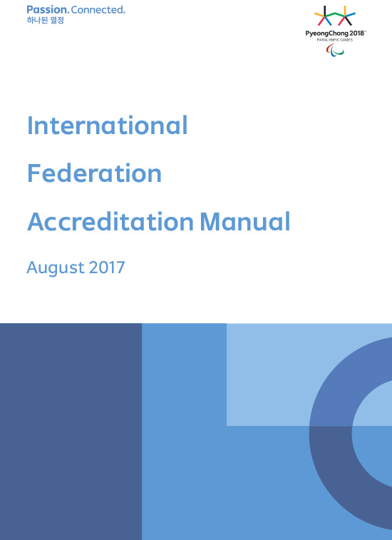 International Federation accreditation manual : PyeongChang 2018 Paralympic Games / The PyeongChang Organising Committee for the 2018 Olympic and Paralympic Winter Games | Jeux olympiques d'hiver. Comité d'organisation. 23, 2018, PyeongChang