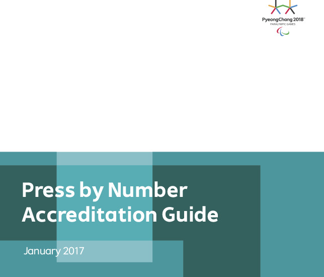Press by number accreditation manual : PyeongChang 2018 Paralympic Games / The PyeongChang Organizing Committee for the 2018 Olympic and Paralympic Winter Games | Jeux olympiques d'hiver. Comité d'organisation. 23, 2018, PyeongChang