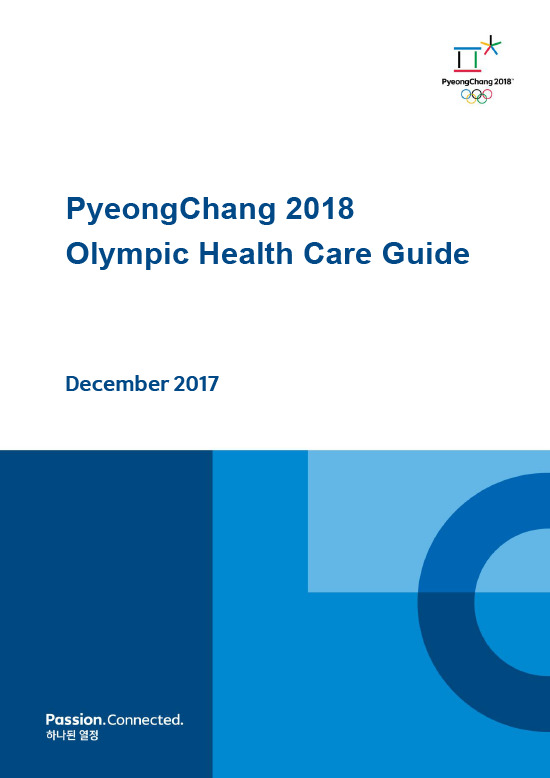 Olympic health care guide : PyeongChang 2018 / The PyeongChang Organising Committee for the 2018 Olympic and Paralympic Winter Games | Jeux olympiques d'hiver. Comité d'organisation. 23, 2018, PyeongChang