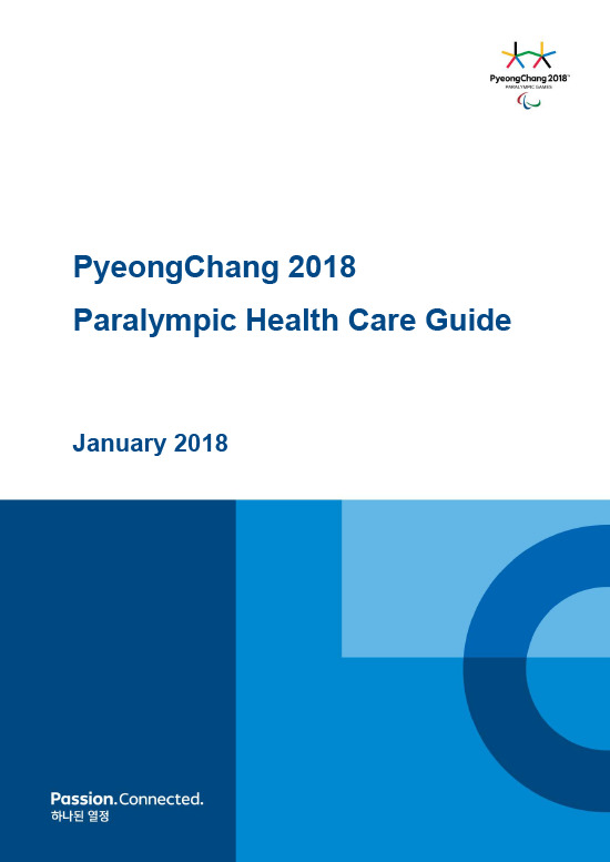 Paralympic health care guide : PyeongChang 2018 / The PyeongChang Organising Committee for the 2018 Olympic and Paralympic Winter Games | Jeux olympiques d'hiver. Comité d'organisation. 23, 2018, PyeongChang