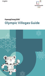 Olympic villages guide : PyeongChang 2018 / The PyeongChang Organising Committee for the XXIII Olympic Winter Games | Jeux olympiques d'hiver. Comité d'organisation. 23, 2018, PyeongChang