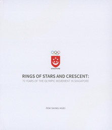 Ring of stars and crescent : 70 years of the Olympic Movement in Singapour / Peh Shing Huei | Peh, Shing Huei