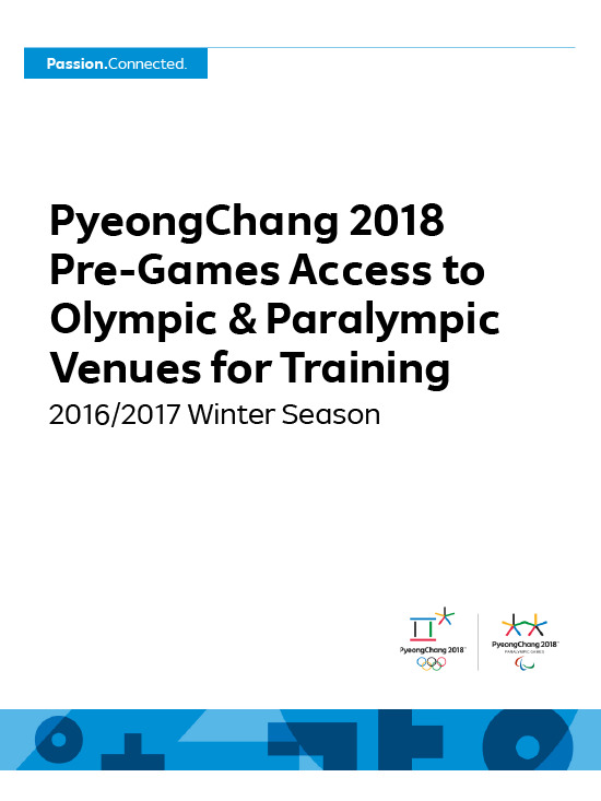 PyeongChang 2018 pre-Games access to Olympic & Paralympic venues for training : 2016/2017 winter season / The PyeongChang Organizing Committee for the 2018 Olympic & Paralympic Winter Games | Jeux olympiques d'hiver. Comité d'organisation. 23, 2018, PyeongChang
