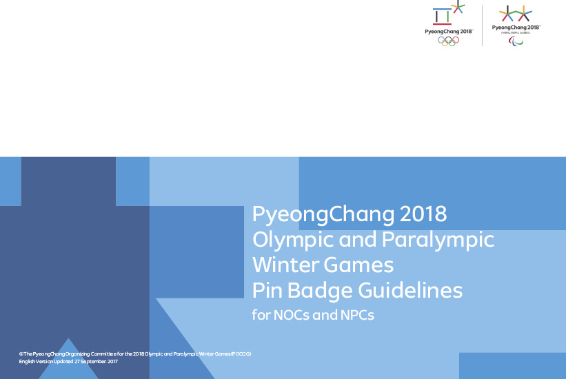 PyeongChang 2018 Olympic and Paralympic Winter Games pin badge guidelines : for NOCs and NPCs / The PyeongChang Organizing Committee for the 2018 Olympic & Paralympic Winter Games | Jeux olympiques d'hiver. Comité d'organisation. 23, 2018, PyeongChang