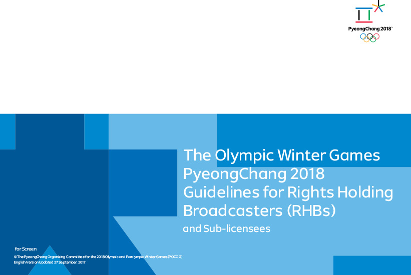 The Olympic Winter Games PyeongChang 2018 guidelines for Rights Holding Broadcasters (RHBs) : and sub-licenses / The PyeongChang Organizing Committee for the 2018 Olympic & Paralympic Winter Games | Jeux olympiques d'hiver. Comité d'organisation. 23, 2018, PyeongChang