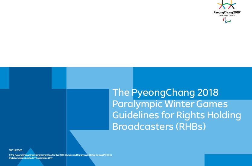 Guidelines for rights holding broadcasters (RHBs) : the PyeongChang 2018 Paralympic Winter Games / The PyeongChang Organizing Committee for the 2018 Olympic & Paralympic Winter Games | Olympic Winter Games. Organizing Committee. 23, 2018, PyeongChang