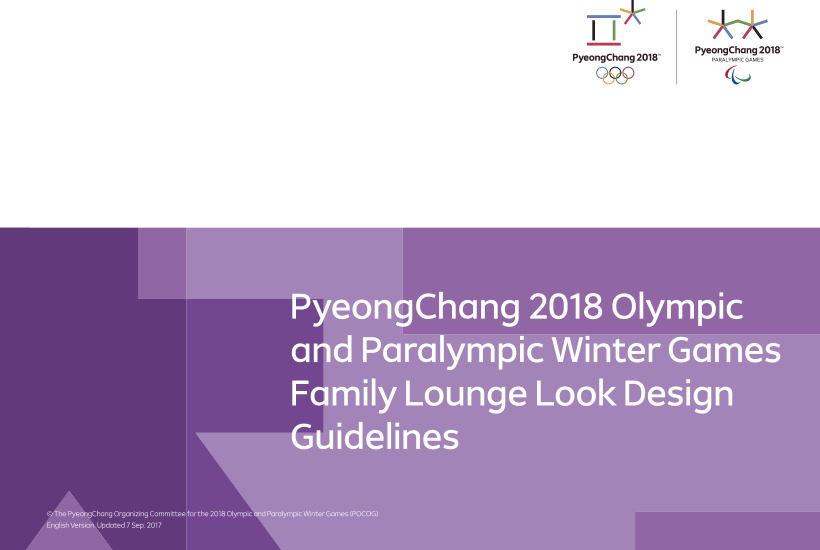 Family lounge look design guidelines : PyeongChang 2018 Olympic & Paralympic Winter Games / The PyeongChang Organising Committee for the XXIII Olympic Winter Games | Olympic Winter Games. Organizing Committee. 23, 2018, PyeongChang