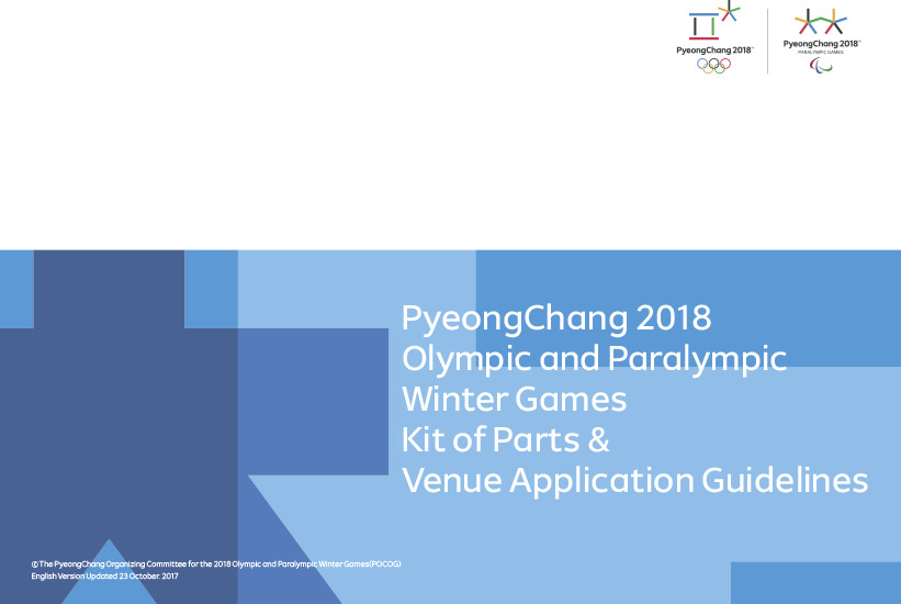 Kit of parts & venue application guidelines : PyeongChang 2018 Olympic and Paralympic Winter Games / The PyeongChang Organising Committee for the XXIII Olympic and Paralympic Winter Games | Jeux olympiques d'hiver. Comité d'organisation. 23, 2018, PyeongChang