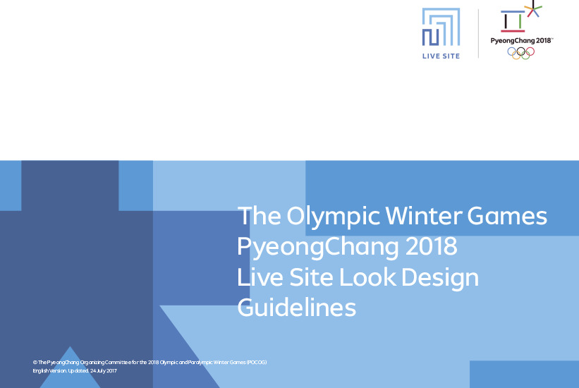 Live site look design guidelines : the Olympic Winter Games PyeongChang 2018 / The PyeongChang Organising Committee for the XXIII Olympic and Paralympic Winter Games | Jeux olympiques d'hiver. Comité d'organisation. 23, 2018, PyeongChang