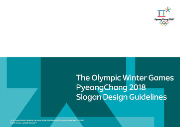 Slogan design guidelines : the Olympic Winter Games PyeongChang 2018 = Slogan design guideline : the PyeongChang 2018 Paralympic Winter Games / The PyeongChang Organising Committee for the XXIII Olympic and Paralympic Winter Games   Olympic Winter Games. Organizing Committee. 23, 2018, PyeongChang