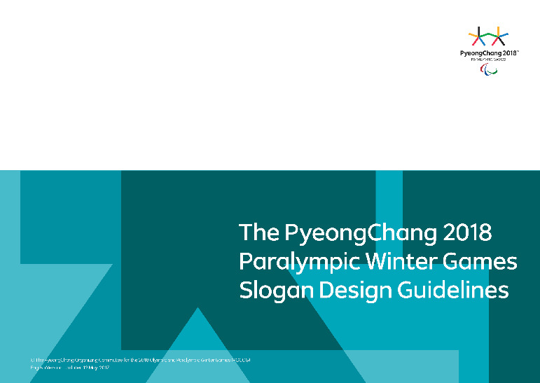 Slogan design guidelines : the PyeongChang Paralympic Winter Games 2018 / The PyeongChang Organising Committee for the XXIII Olympic and Paralympic Winter Games | Jeux olympiques d'hiver. Comité d'organisation. 23, 2018, PyeongChang