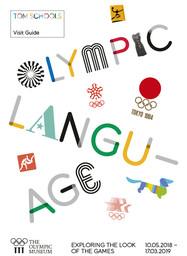 Olympic language : exploring the look of the Games : 10.05.2018 - 17.03.2019 : visit guide / The Olympic Museum, Cultural and Educational Programmes Unit | Musée olympique (Lausanne). Unité programmes culturels et éducatifs