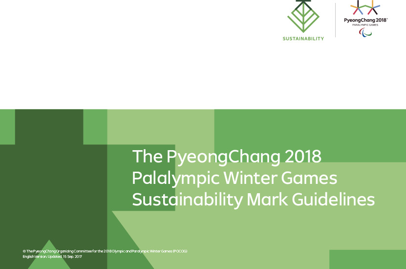 Sustainability mark guidelines : the PyeongChang 2018 Paralympic Winter Games / The PyeongChang Organizing Committee for the 2018 Olympic & Paralympic Winter Games | Jeux olympiques d'hiver. Comité d'organisation. 23, 2018, PyeongChang