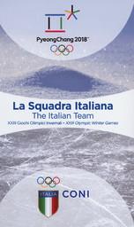 La squadra Italiana : XIII Giochi Olimpici Invernali : PyeongChang 2018 = The Italian team : XXIII Olympic Winter Games : PyeongChang 2018 / CONI | Comitato olimpico nazionale italiano