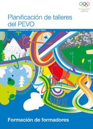 Planificación de talleres del PEVO : aprender a través de la actividad física : formación de formadores / Comité Olímpico Internacional | Comité international olympique